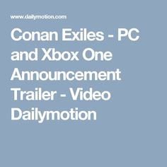 Conan Exiles - PC and Xbox One Announcement Trailer - Video Dailymotion