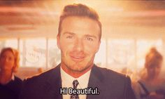And tell us we're beautiful. | 40 Times David Beckham's Existence Made Life Worth Living