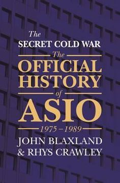 The Secret Cold War : The Official History of Asio, 1975-1989 - John Blaxland