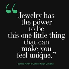 Jennie Kwon believes in the power of a few carefully chosen pieces of hand made jewelry to set the wearer apart.