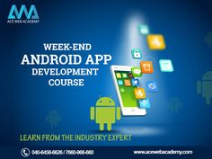 Week-end Android App Development Course at Ace Web Academy.  For Registration call our Student Counsellors at  040-64586626 / 7660-966-660 or Fill the registration form at http://www.acewebacademy.com/contact.html