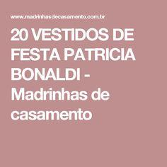 20 VESTIDOS DE FESTA PATRICIA BONALDI - Madrinhas de casamento