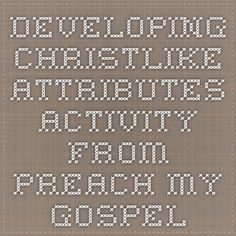 Developing Christlike Attributes Activity from Preach my Gospel