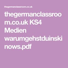 thegermanclassroom.co.uk KS4 Medien warumgehstduinskinows.pdf