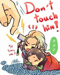 Don't touch his loki. Thor  n^///^n SO CUUUUUTE