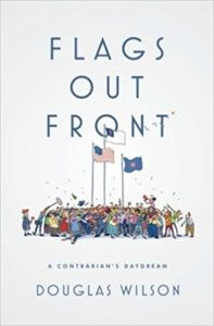 This book released last week: Douglas Wilson. Flags Out Front: A Contrarian's Daydream. Moscow, ID: Canon, 2016. Why does reading Doug Wilson sometimes feels like a guilty pleasure? Well, I read hi…