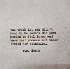 """The truth is, she didn't need to be saved, she just needed to feel loved and know that someone out there craved her attention."""