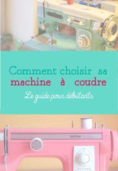 Le guide complet pour bien choisir sa machine à coudre quand on est débutant, qu'on veut apprendre à coudre.
