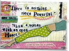 there is nothing more powerful than a woman with an open heart
