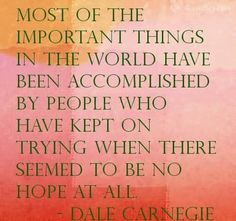 Most Of The Important Things In The World Have Been Accomplished By People Who Have Kept On Trying