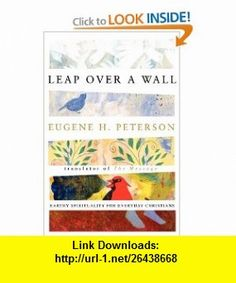 Leap Over a Wall  Earthy Spirituality for Everyday Christians (9780060665227) Eugene H. Peterson , ISBN-10: 006066522X  , ISBN-13: 978-0060665227 ,  , tutorials , pdf , ebook , torrent , downloads , rapidshare , filesonic , hotfile , megaupload , fileserve