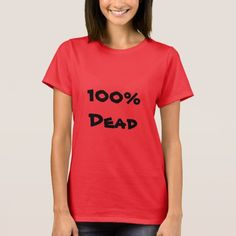 100% Dead T-Shirt Show to the world with this clothing that you are 100% dead.