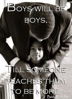 boys will be boys till   Gentleman's Quote: Boys will be boys, till someone teaches them to be ...