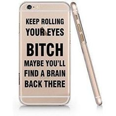 """Keep Rolling Your Eyes Bitch Maybe You'll Find a Brain Back There"" Transparent Plastic Phone Case Phone Cover iphone 6/6s Yurishop (VA576sl.6) #iphone6s, #iphone6cases, #iphone6scase,"