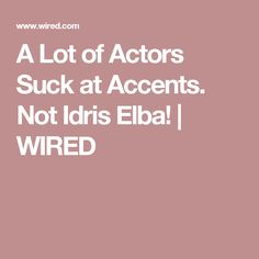 A Lot of Actors Suck at Accents. Not Idris Elba! Music Theater, Idris Elba, Brad Pitt, Language, Actors, Reading, Languages, Reading Books, Language Arts