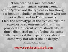 """You're Not the Typical Victim Though"" ~ Domestic violence survivor #seethetriumph"