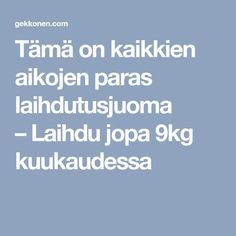 Tämä on kaikkien aikojen paras laihdutusjuoma – Laihdu jopa kuukaudessa Household Chores, Superfood, Smoothies, Healthy Lifestyle, Food And Drink, Remedies, Health Fitness, Wellness, Weight Loss