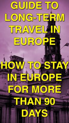 The Complete Guide to Long-Term Travel in Europe — Advice for Traveling in Europe for more than 90 Days