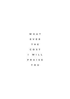 Whatever the cost I will sing out Your praises! Good Good Father, God Is Good, Soli Deo Gloria, The Cross Of Christ, How He Loves Us, The Kingdom Of God, Powerful Words, Jesus Loves, Trust God