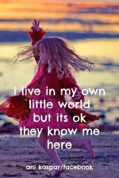 Live in my own world