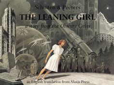 The Leaning Girl Translated Graphic Novel Project by Alaxis Press — Kickstarter. Peeters & Schuiten's International award-winning classic graphic novel, The Leaning Girl, translated into English for the first time.
