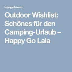 Outdoor Wishlist: Schönes für den Camping-Urlaub – Happy Go Lala