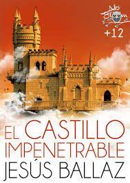 El castillo impenetrable de Jesús Ballaz. Signatura: CLUB 192 - 106 pág., 15 ejemplares. Lectura fácil