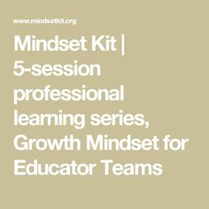 Mindset Kit | 5-session professional learning series, Growth Mindset for Educator Teams
