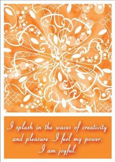 "SACRAL CHAKRA AFFIRMATION: ""I splash in the waves of creativity and pleasure. I feel my power. I am joyful."""