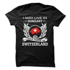 I May Live In Hungary But I Was Made In Switzerland (NE - #tee trinken #sweatshirt cardigan. WANT => https://www.sunfrog.com/States/I-May-Live-In-Hungary-But-I-Was-Made-In-Switzerland-NEW-DESIGN-V4.html?68278