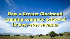 How a Greater Cincinnati camping company achieved its best-ever revenue - http://www.facebook.com/camptees/posts/1452111831470420