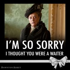 """this line made me laugh out loud. Maggie Smith as Violet Crawley, Dowager Countess of Grantham in """"Downton Abbey"""""""