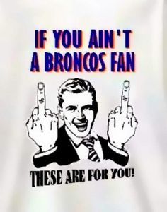 If You Ain't A Broncos Fan...