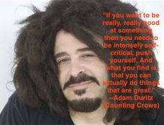 """""""If you want to be really, really good at something then you need to be intensely self-critical, push yourself. And what you find is that you can actually do things that are great."""" #AdamDuritz #CountingCrows https://standingoproject.com/artist/adamduritz"""