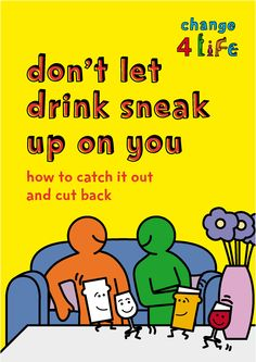 Don't let drink sneak up on you booklet from Change4Life http://www.nhs.uk/Change4Life/Documents/PDF/C4L_alcohol_booklet.pdf
