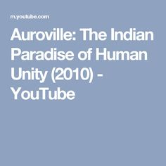 Auroville: The Indian Paradise of Human Unity (2010) - YouTube