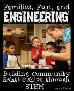 Families, Fun, and Engineering: Building Community Relationships through STEM - You could totally do this in your classroom!