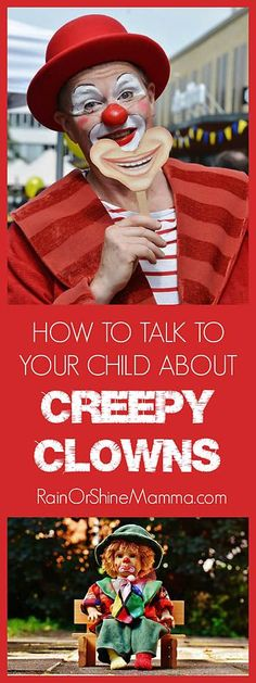 "How to Talk to Your Child About Creepy Clowns. Rain or Shine Mamma. Do your kids a favor and don't freak out about the ""killer clown epidemic."" Use these tips to talk to them instead."