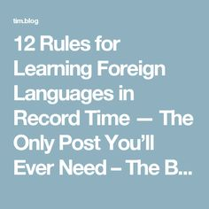 12 Rules for Learning Foreign Languages in Record Time — The Only Post You'll Ever Need – The Blog of Author Tim Ferriss