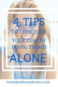4 tips to conquer your fear of doing things alone. New research on how to learn to be comfortable going places and doing things alone. you can do it!