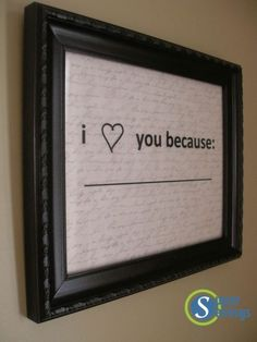 I love this!  It is a I love you because wipe board! Every morning write with a dry erase marker another reason why you love them!