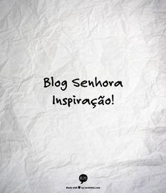 Blog Senhora Inspiração! www.senhorainspiracao.blogspot.com.br