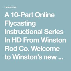 A 10-Part Online Flycasting Instructional Series In HD From Winston Rod Co. Welcome to Winston's new 10-episode online HD flycasting instructional video…