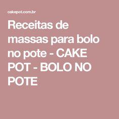 Receitas de massas para bolo no pote - CAKE POT - BOLO NO POTE