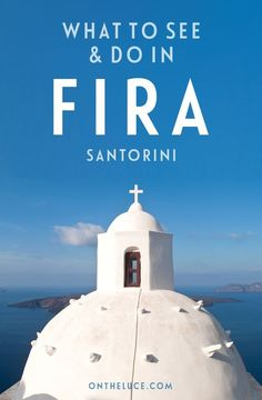 What to see and do in Fira (Thira), the main town on the Greek island of Santorini, home to donkeys, domed churches and spectacular views – http://ontheluce.com