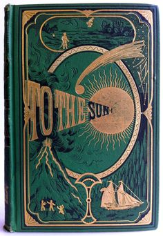 "A beautiful book cover for ""To The Sun?"" by Jules Verne (Part 1 of his Book Cover Art, Book Cover Design, Book Design, Book Art, Jules Verne, Vintage Book Covers, Vintage Books, Vintage Library, Old Books"