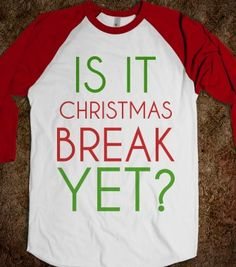 IS IT CHRISTMAS BREAK YET? - T-shirts, Organic Shirts, Hoodies, Kids Tees, Baby One-Pieces and Tote Bags
