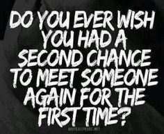 Hmm... or have a second chance at a first impression?