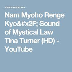 Nam Myoho Renge Kyo/ Sound of Mystical Law Tina Turner (HD) - YouTube