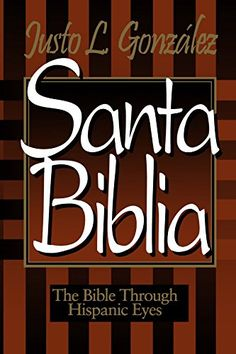 "Santa Biblia: The Bible Through Hispanic Eyes:   Gonzalez explores how a Hispanic perspective illuminates the biblical text in ways that will be valuable not only for Latino readers but also for the church at large. Introducing five ""paradigms"" for Latino biblical interpretation, Gonzalez discusses theory and provides concrete examples of biblical texts that gain new meaning when read from a different perspective."